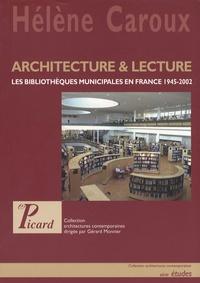Hélène Caroux - Architecture & lecture - Les bibliothèques municipales en France 1945-2002.