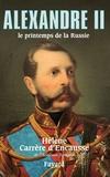 Hélène Carrère d'Encausse - Alexandre II, le printemps de la Russie.