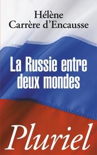 Hélène Carrère d'Encausse - La Russie entre deux mondes.
