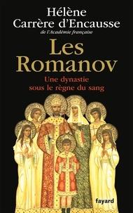 Hélène Carrère d'Encausse - Les Romanov - Une dynastie sous le règne du sang.