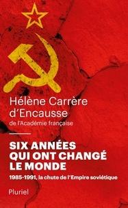 Hélène Carrère d'Encausse - Six années qui ont changé le monde - 1985-1991, la chute de l'empire soviétique.