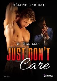 Hélène Caruso - Just don't care Tome 2 : Bad Liar.
