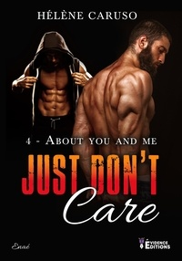 Hélène Caruso - Just don't care 4 : Just don't care Tome 4 : About You and Me.