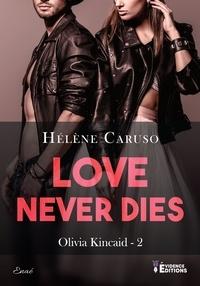 Hélène Caruso - Olivia Kincaid Tome 2 : Love Never Dies.
