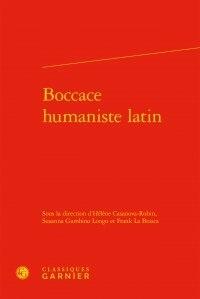 Hélène Casanova-Robin et Susanna Gambino Longo - Boccace humaniste latin.