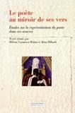 Hélène Casanova-Robin et Alain Billault - Le poête au miroir de ses vers - Etudes sur la représentation du poète dans ses oeuvres.