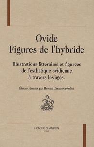 Hélène Casanova-Robin - Ovide, figures de l'hybride - Illustrations littéraires et figurées de l'esthétique ovidienne à travers les âges.