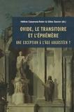 Hélène Casanova-Robin et Gilles Sauron - Ovide, le transitoire et l'éphémère - Une exception à l'âge augustéen ?.