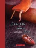 Hélène Castelle et Marion Arbona - La petite fille à la jambe de bois.