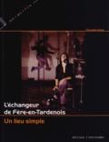 Hélène Caubel - L'échangeur de Fère-en-Tardenois - Un lieu simple. 1 CD audio