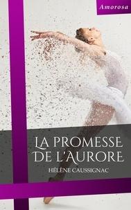Hèlène Caussignac - La promesse de l'aurore.