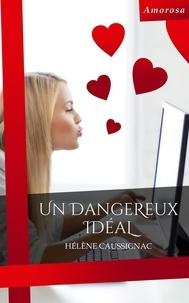 Hèlène Caussignac - Un dangereux idéal.