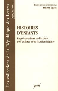 Hélène Cazes - Histoires d'enfants - Représentations et discours de l'enfance sous l'Ancien Régime.