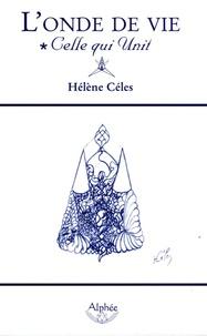 Hélène Céles - L'onde de vie - Celle qui unit.