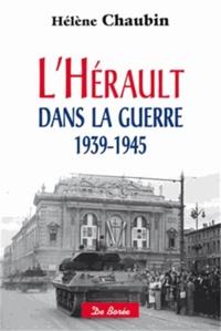 Hélène Chaubin - L'Hérault dans la guerre 1939-1945.