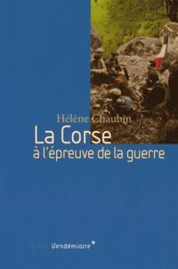 Hélène Chaubin - La Corse à l'epreuve de la guerre - 1939-1943.