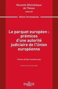 Hélène Christodoulou - Le parquet européen : prémices d'une autorité judiciaire de l'Union européenne.