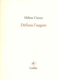 Hélène Cixous - Défions l'augure.