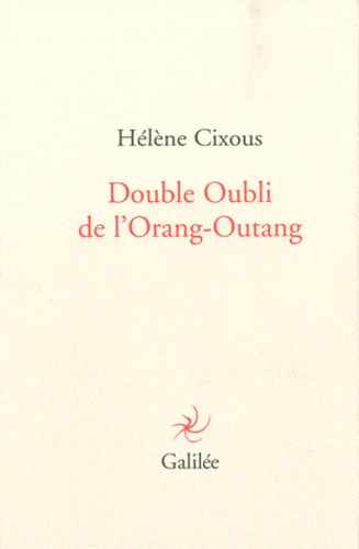 Hélène Cixous - Double oubli de l'Orang-Outang.