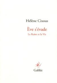 Hélène Cixous - Eve s'évade - La Ruine et la Vie.