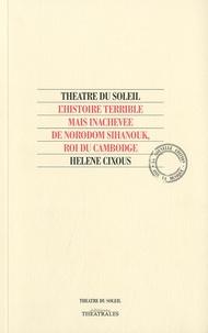 Hélène Cixous - L'histoire terrible mais inachevée de Norodom Sihanouk, roi du Cambodge. 1 CD audio
