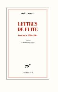 Hélène Cixous - Lettres de fuite - Séminaires 2001-2004.