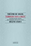Hélène Cixous - Tambours sur la digue - sous forme de pièce ancienne pour marionnettes jouée par des acteurs.
