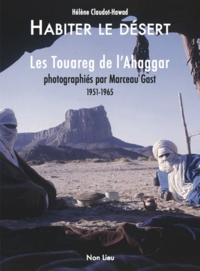 Hélène Claudot-Hawad - Habiter le desert - ?Les Touareg de l'Ahaggar 1951-1965.