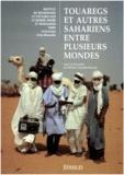 Hélène Claudot-Hawad - Touaregs et autres Sahariens entre plusieurs mondes - Définitions et redéfinitions de soi et des autres.