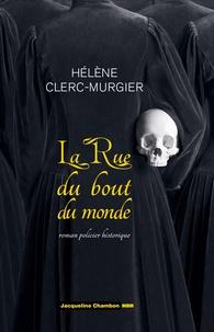 Hélène Clerc-Murgier - La Rue du Bout-du-Monde.
