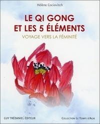 Le Qi Gong et les 5 éléments- Voyage vers la féminité - Hélène Cociovitch |