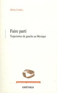 Hélène Combes - Faire parti - Trajectoires de gauche au Mexique.