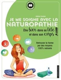Hélène Comian - Je me soigne avec la Naturopathie - Etre bien dans sa tête et bien dans son corps ! Retrouver la forme par des moyens 100% naturels.