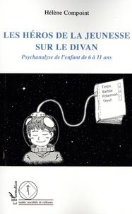 Hélène Compoint - Les héros de la jeunesse sur le divan - Psychanalyse de l'enfant de 6 à 11 ans.