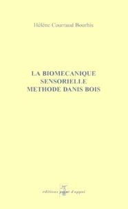 La biomécanique sensorielle, méthode Danis Bois - Hélène Courraud-Bourhis |