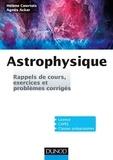 Hélène Courtois et Agnès Acker - Astrophysique - Rappels de cours, exercices et problèmes corrigés.