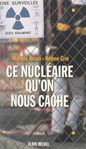 Hélène Crié et Michèle Rivasi - Ce nucléaire qu'on nous cache.