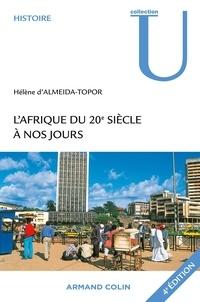 Hélène d' Almeida-Topor - L'Afrique du XXe siècle à nos jours.