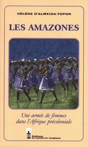 Hélène d' Almeida-Topor - Les amazones - Une armée de femmes dans l'Afrique précoloniale.