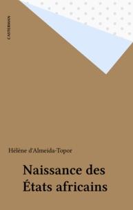 Hélène d' Almeida-Topor - Naissance des États africains.