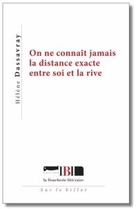 Hélène Dassavray - On ne connaît jamais la distance exacte entre soi et la rive.