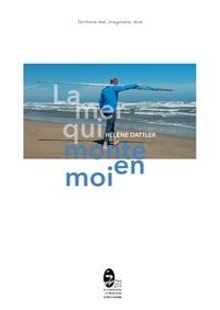 Hélène Dattler - La mer qui monte en moi.