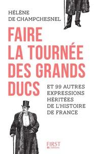 Hélène de Champchesnel - Faire la tournée des grands-ducs et 99 autres expressions héritées de l'Histoire de France.