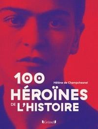 Hélène de Champchesnel - Les 100 héroïnes de l'histoire.