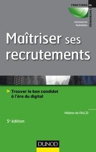 Hélène De Falco - Maîtriser ses recrutements - 5e éd - Trouver le bon candidat à l'ère du digital.