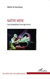 Hélène de Gunzbourg - Naître mère - Essai philosophique d'une sage-femme.