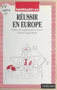 Hélène de Largentaye-Schrameck et Martine Frager-Berlet - Réussir en Europe.