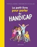 Hélène de Leersnyder et Sophie Bordet-Petillon - Le petit livre pour parler du handicap.