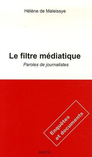 Hélène de Maleissye - Le filtre médiatique - Paroles de journalistes.