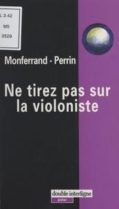 Hélène de Monferrand et Elula Perrin - Ne tirez pas sur la violoniste.